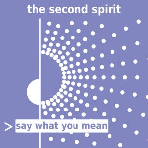 Say What You Mean – Song Preview – The Second Spirit