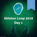 11 Tips Learned at Ableton Loop 2018 Day 1 – Music / Software / Instruments