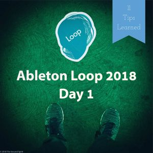 11 Tips Learned at Ableton Loop 2018 Day 1 - Music / Software