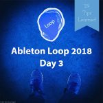 29 Tips Learned at Ableton Loop 2018 Day 3 – Music / Software / Instruments