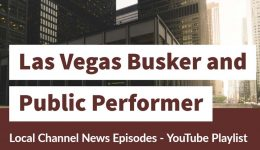 Las Vegas Busker and Public Performer - Local Channel News Episodes - Youtube Playlist