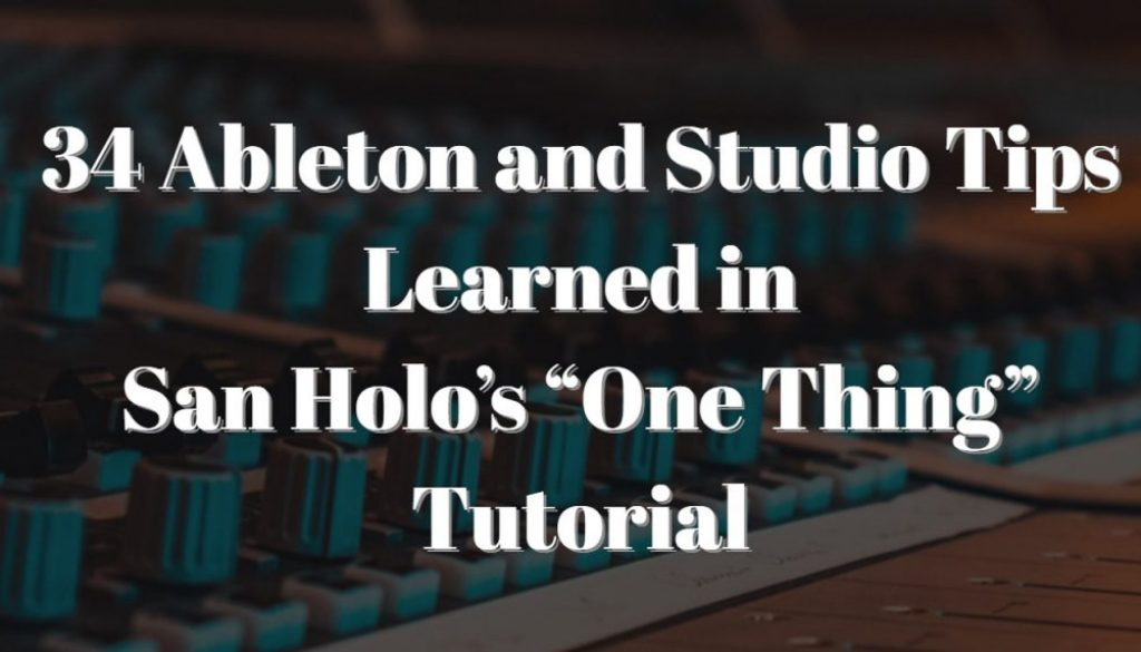 "34 Ableton and Studio Tips Learned in San Holo's ""One Thing"" Tutorial-150k"