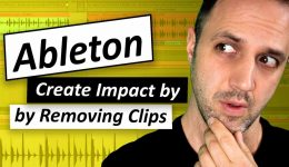 Ableton - Add Impact by Removing Clips